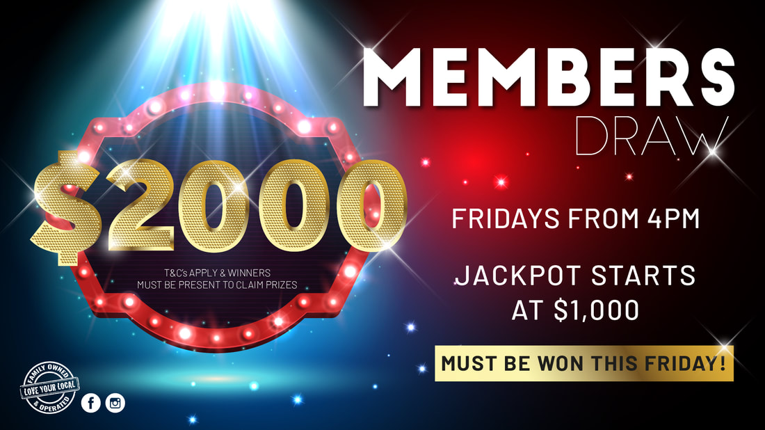 Members Draw - Every Friday from 4pm.  Starts at $1,000 and jackpots by $250 every week if not won